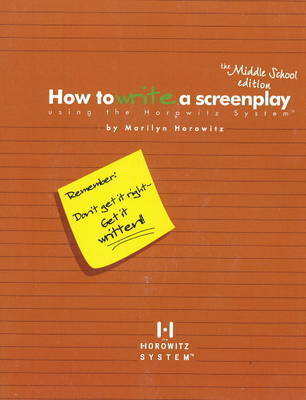 How to Write a Screenplay Using the Horowitz System by Marilyn Horowitz