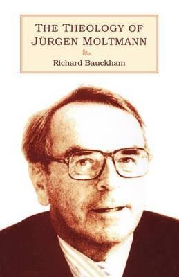 The Theology of Jurgen Moltmann by Richard Bauckham image