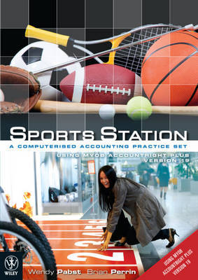 Sports Station - a Computerised Accounting Practice Set Using MYOB Version 19 by Wendy Pabst image