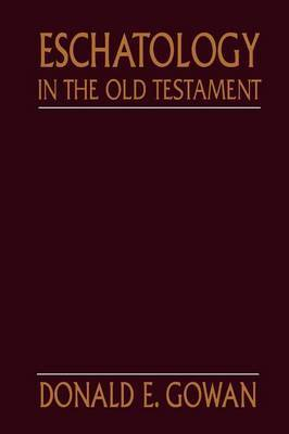 Eschatology in the Old Testament by Donald E Gowan