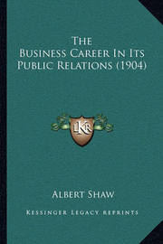 The Business Career in Its Public Relations (1904) by Albert Shaw