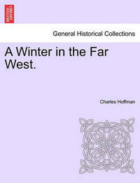 A Winter in the Far West. by Charles Hoffman