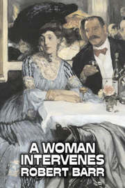 A Woman Intervenes by Robert Barr, Fiction, Literary, Action & Adventure by Robert Barr