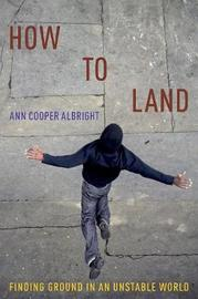 How to Land by Ann Cooper Albright
