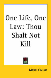One Life, One Law: Thou Shalt Not Kill by Mabel Collins image