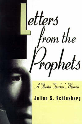 Letters from the Prophets: A Theatre Teacher's Memoir by Julian S. Schlusberg image