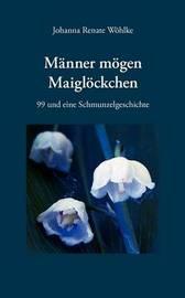 Mnner Mgen Maiglckchen by Johanna Renate Whlke