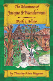 The Adventures of Jacque & Wanderwan by Timothy Allen Wagoner