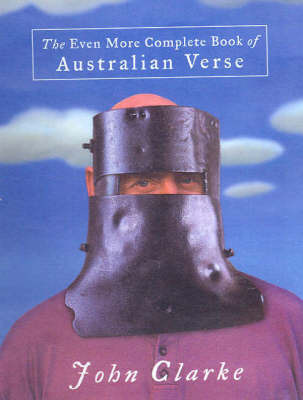 The Even More Complete Book of Australian Verse by John Clarke