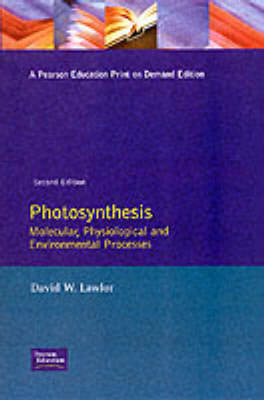 Photosynthesis: Molecular, Physiological and Environmental Processes by D.W. Lawlor