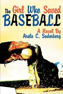 The Girl Who Saved Baseball by Arelo C Sederberg image