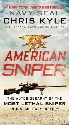 American Sniper: The Autobiography of Seal Chief Chris Kyle (USN, 1999-2009), the Most Lethal Sniper in U.S. Military History by Chris Kyle image
