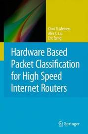 Hardware Based Packet Classification for High Speed Internet Routers by Chad R Meiners