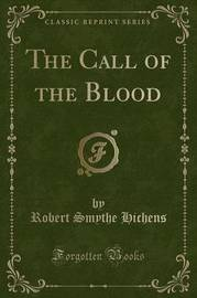 The Call of the Blood (Classic Reprint) by Robert Smythe Hichens