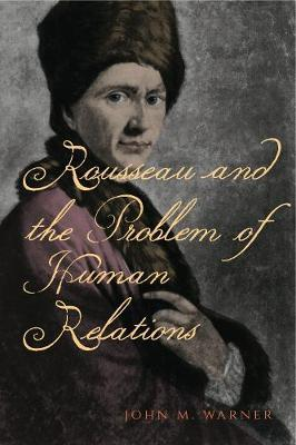 Rousseau and the Problem of Human Relations by John M. Warner