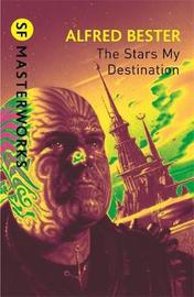 The Stars My Destination (S.F. Masterworks) by Alfred Bester image