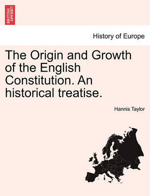 The Origin and Growth of the English Constitution. an Historical Treatise. by Hannis Taylor image