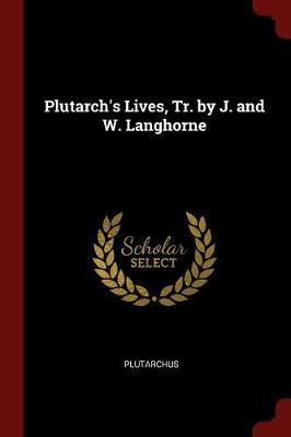 Plutarch's Lives, Tr. by J. and W. Langhorne by . Plutarchus image