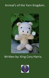 Animal's of the Yarn Kingdom. by King Cory Harris