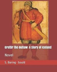 Grettir the Outlaw by S Baring.Gould