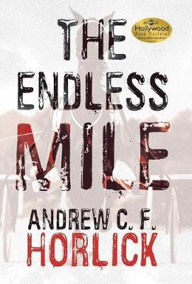 The Endless Mile by Andrew C F Horlick