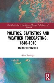 Politics, Statistics and Weather Forecasting, 1840-1910 by Aitor Anduaga
