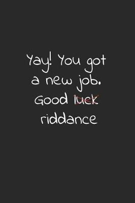 Yay! you got a new job. Good luck riddance by Workparadise Press