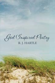 God Inspired Poetry by R.J. Hartle