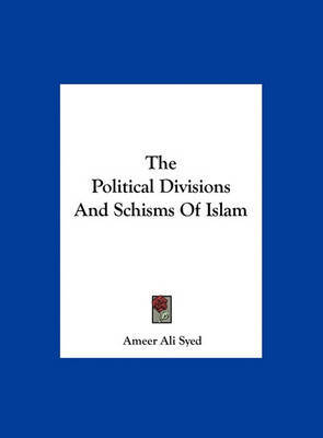 The Political Divisions and Schisms of Islam by Ameer Ali Syed image