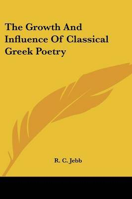 The Growth and Influence of Classical Greek Poetry by R C Jebb image