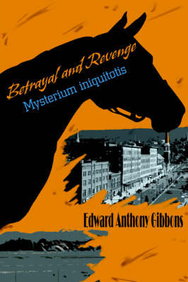 Betrayal and Revenge: Mysterium Iniquitotis by Edward Anthony Gibbons