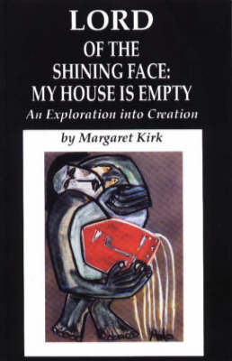 Lord of the Shining Face: My House is Empty by Margaret Kirk
