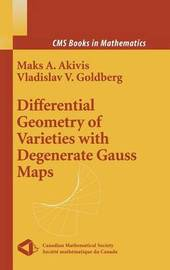 Differential Geometry of Varieties with Degenerate Gauss Maps by Maks A Akivis