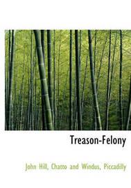 Treason-Felony by John Hill