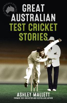 Great Australian Test Cricket Stories by Ashley Mallett