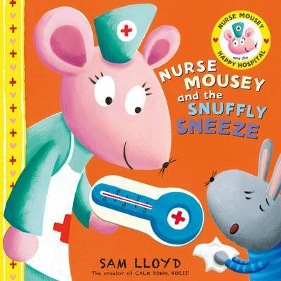 Nurse Mousey and the Snuffly Sneeze by Sam Lloyd image