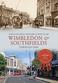 Wimbledon & Southfields Through Time by Simon McNeill-Ritchie