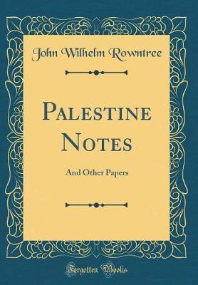 Palestine Notes by John Wilhelm Rowntree