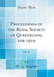 Proceedings of the Royal Society of Queensland, for 1919, Vol. 31 (Classic Reprint) by H a Longman image