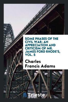 Some Phases of the Civil War; An Appreciation and Criticism of Mr. James Ford Rhode's, Vol. 5 by Charles Francis Adams image
