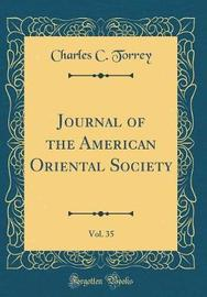 Journal of the American Oriental Society, Vol. 35 (Classic Reprint) by Charles C Torrey image