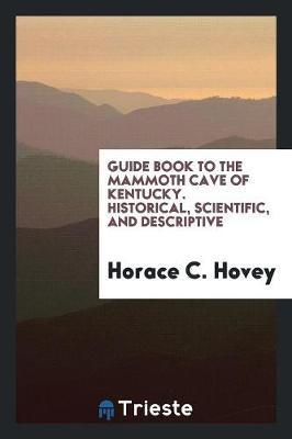 Guide Book to the Mammoth Cave of Kentucky. Historical, Scientific, and Descriptive by Horace C. Hovey image