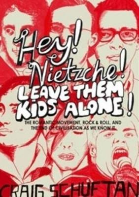 Hey, Nietzsche! Leave Them Kids Alone! by Craig Schuftan