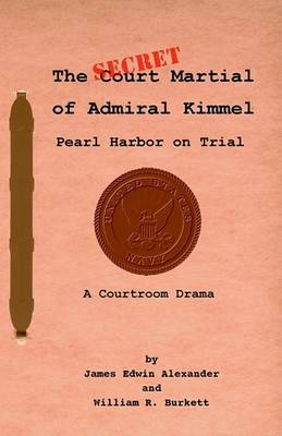 The Secret Court Martial of Admiral Kimmel (Pearl Harbor Revisited) by James Edwin Alexander image