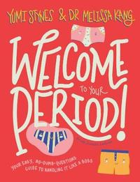Welcome to Your Period by Yumi Stynes