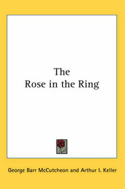 The Rose in the Ring by George , Barr McCutcheon image