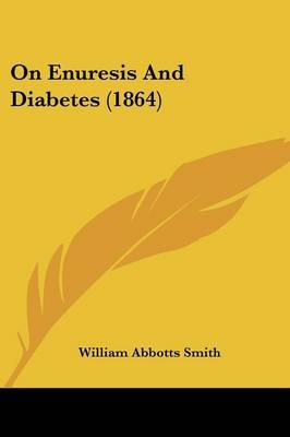 On Enuresis And Diabetes (1864) by William Abbotts Smith image