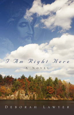 I Am Right Here by Deborah Lawyer