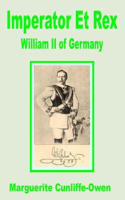 Imperator Et Rex: William II of Germany by Marguerite Cunliffe Owen