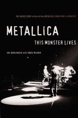 """Metallica"": The Inside Story of the Hit Film 'Metallica - Some Kind of Monster' by Joe Berlinger"